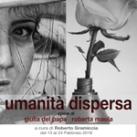 """Mostra """"Umanità dispersa"""" opere di Giulia del Papa e Roberta Maola"""